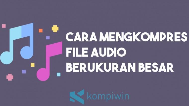 Cara Mengkompres File Audio Berukuran Besar