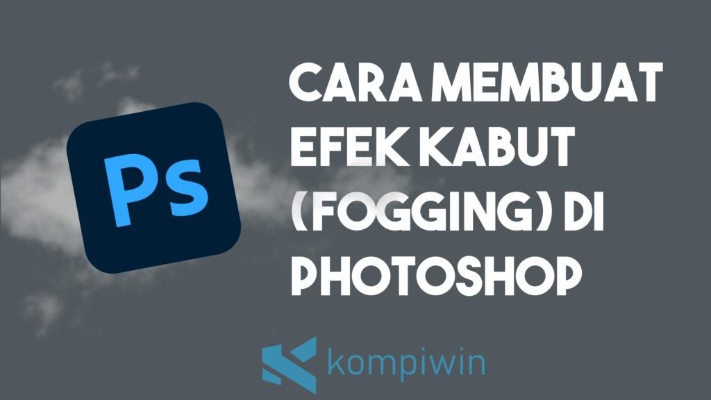 Cara Membuat Efek Kabut (Fogging) Di Photoshop 1