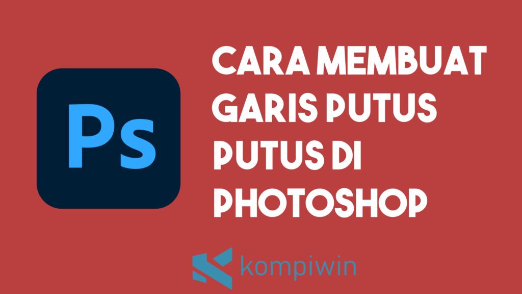 Cara Membuat Garis Putus-Putus Di Photoshop 1