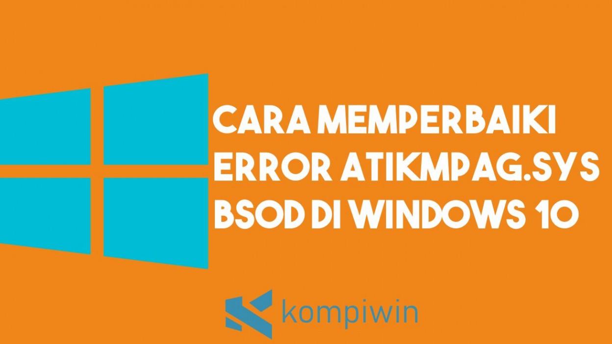 Cara Memperbaiki ERROR atikmpag.sys BSOD di Windows 10 2