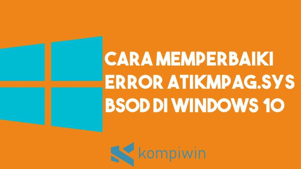 Cara Memperbaiki ERROR atikmpag.sys BSOD di Windows 10 1