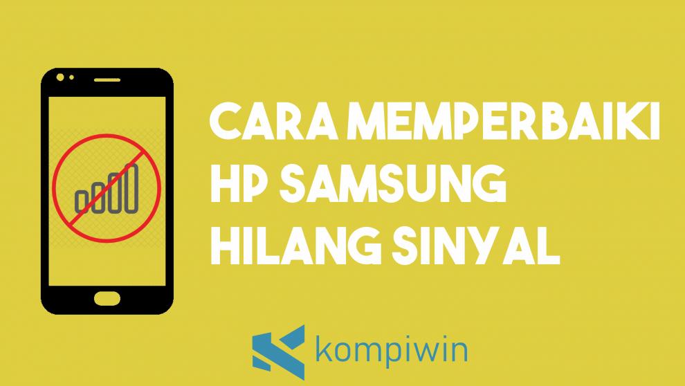 Cara Memperbaiki Hp Samsung Hilang Sinyal
