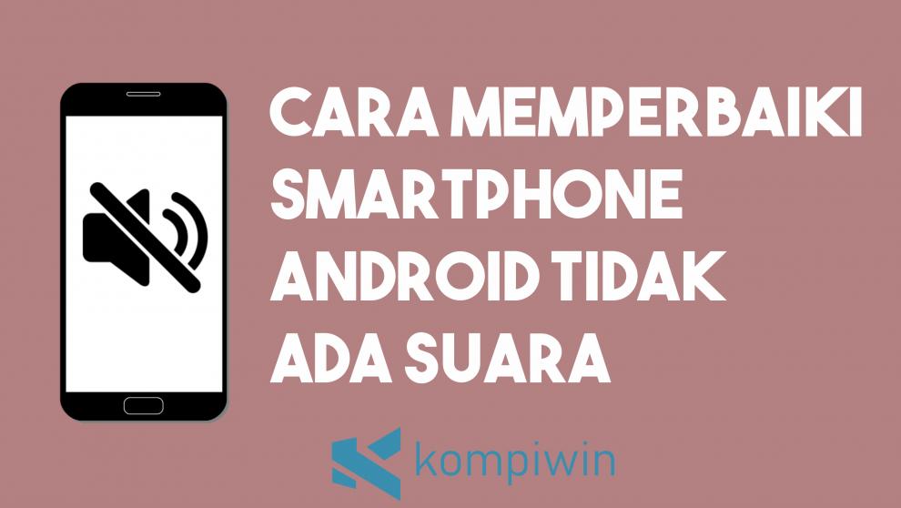 Cara Memperbaiki Smartphone Android Tidak Ada Suara 1