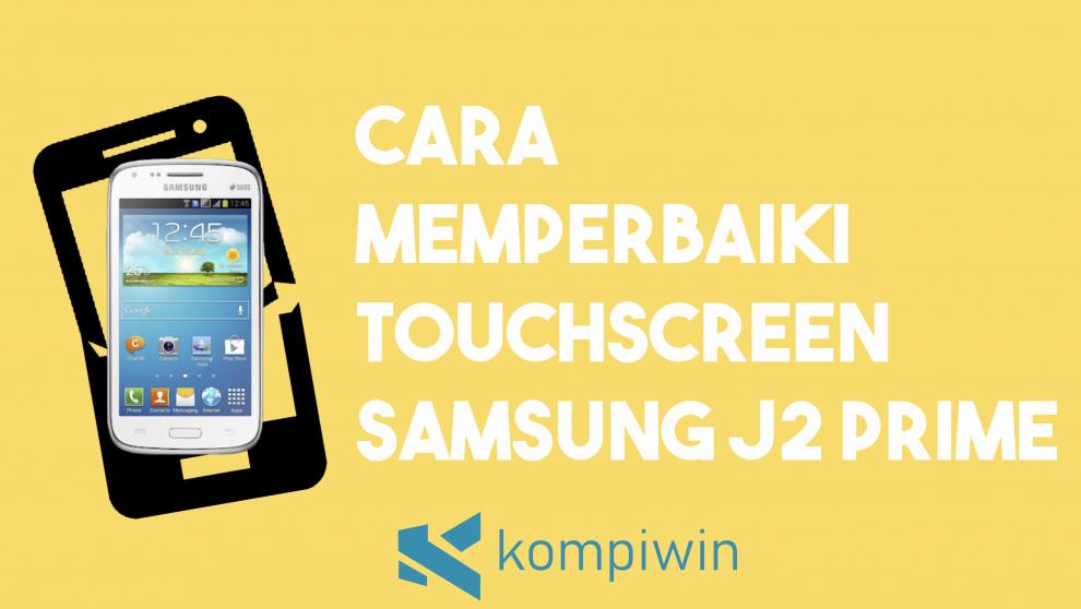 Cara Memperbaiki Touchscreen Samsung J2 Prime