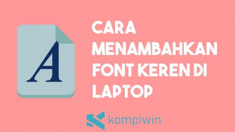 Cara Menambahkan Font Keren Di Laptop