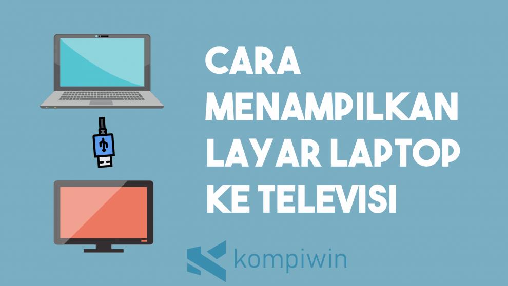 Cara Menampilkan Layar Laptop Ke Televisi