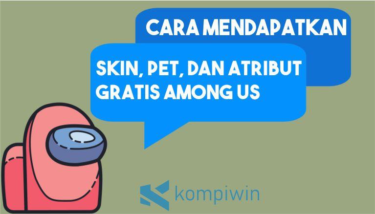 Cara Mendapatkan Skin, Pet, dan Atribut Gratis di Among Us