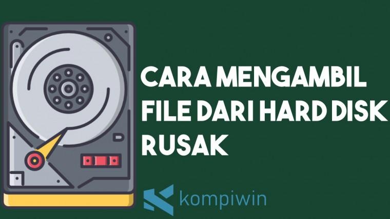 Cara Mengambil File Dari Hard Disk Rusak