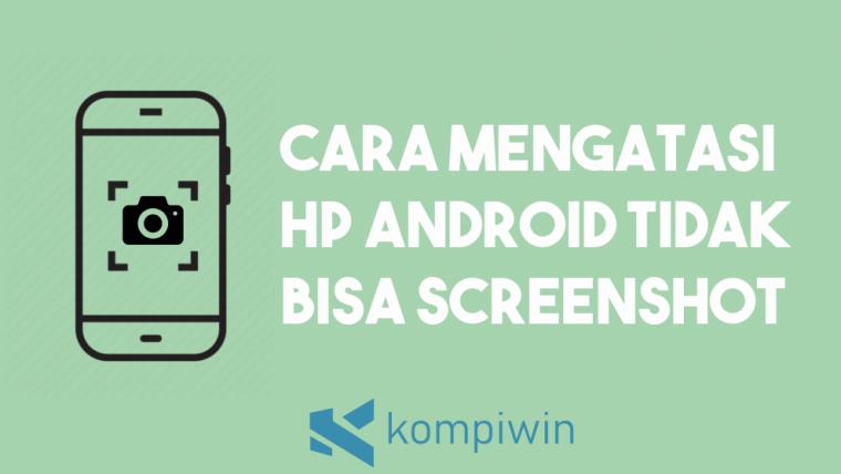 Cara Mengatasi HP Android Tidak Bisa Screenshot