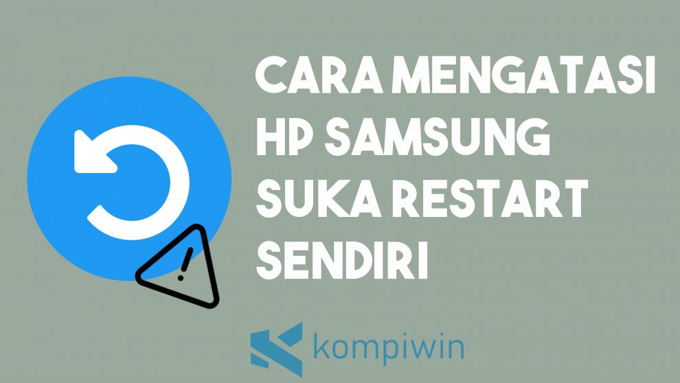 Cara Mengatasi HP Samsung Sering Restart Sendiri 1