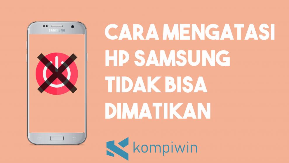 Cara Mengatasi HP Samsung Tidak Bisa Dimatikan