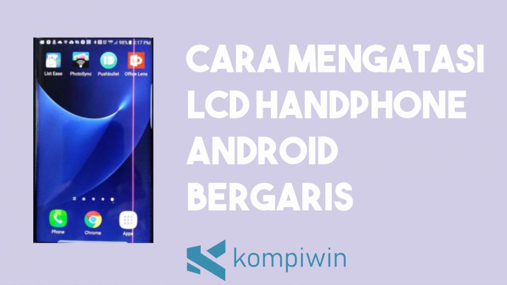 Cara Mengatasi LCD Handphone Android Bergaris