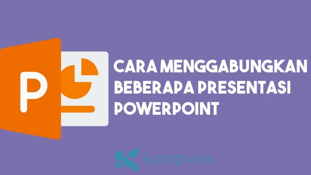 Cara Menggabungkan Beberapa Presentasi PowerPoint 2