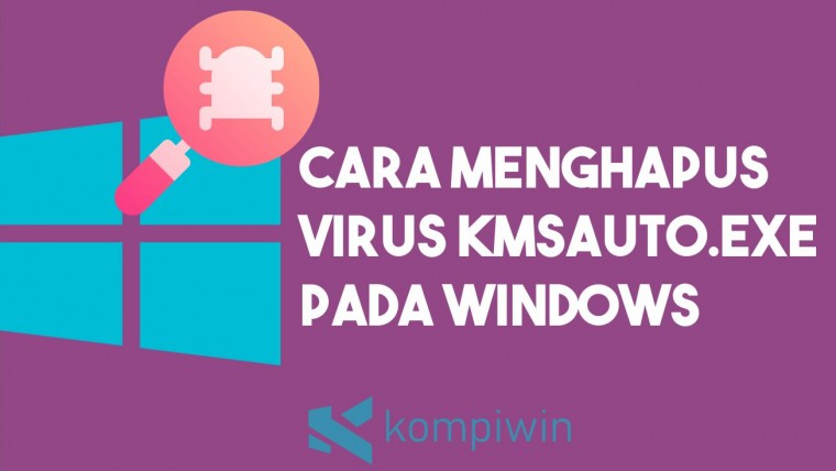 Cara Menghapus Virus KMSAuto.exe pada Windows