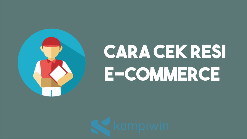 Cara Cek Resi E-Commerce 1