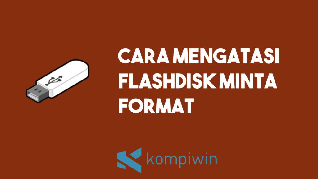 Cara Mengatasi Flashdisk Minta Format 3