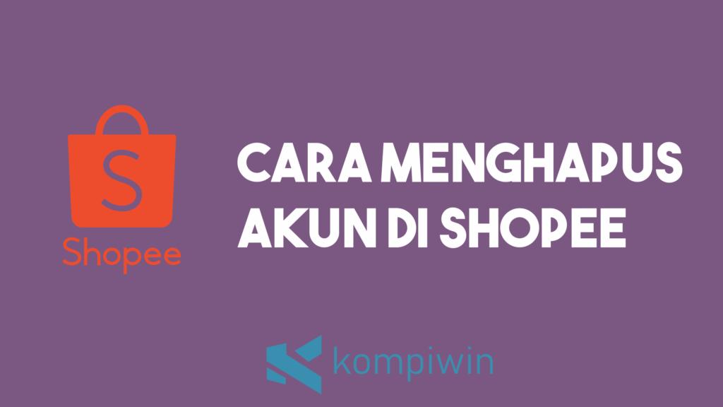 Cara Menghapus Akun Shopee 5
