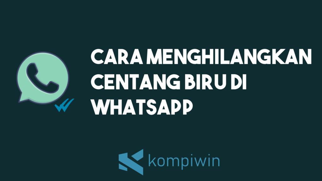 Cara Menghilangkan Centang Biru Di Whatsapp 11