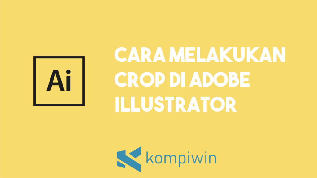Cara Crop Di Adobe Illustrator 25