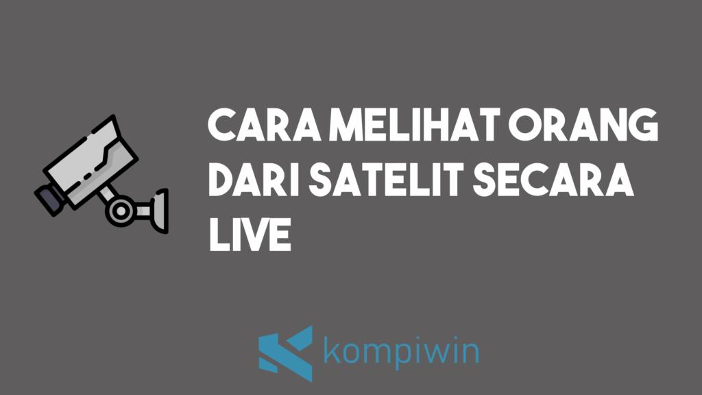 Cara Melihat Orang Dari Satelit Secara Live 1