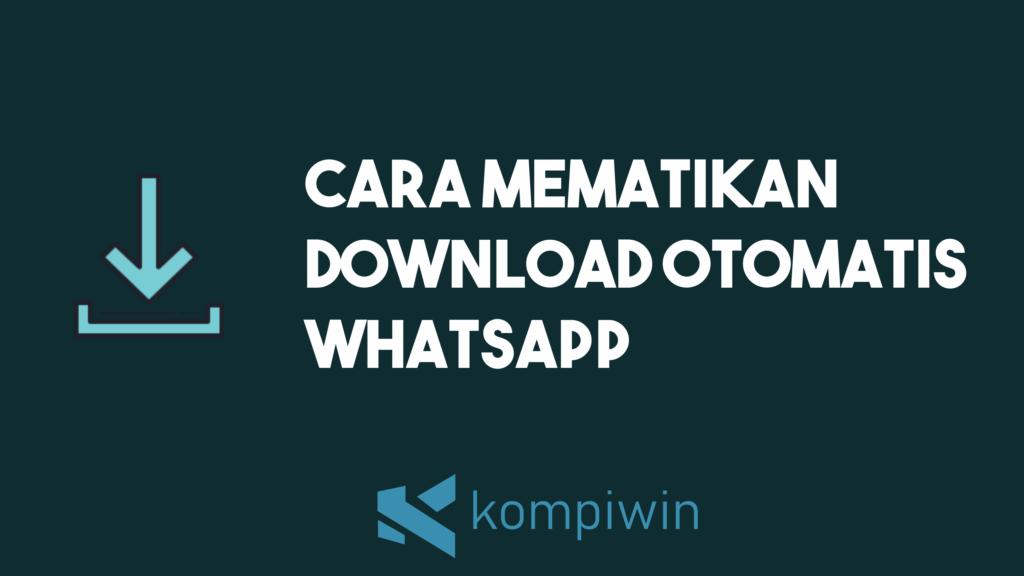 Cara Mematikan Download Otomatis WhatsApp 1