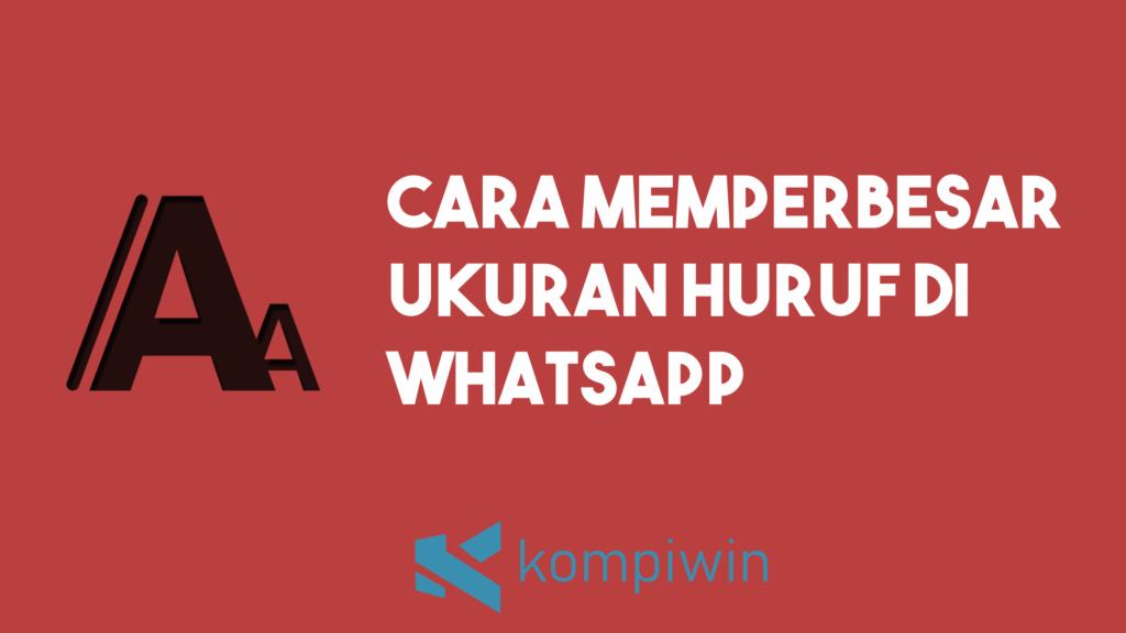 Cara Memperbesar Ukuran Huruf Di Whatsapp 4