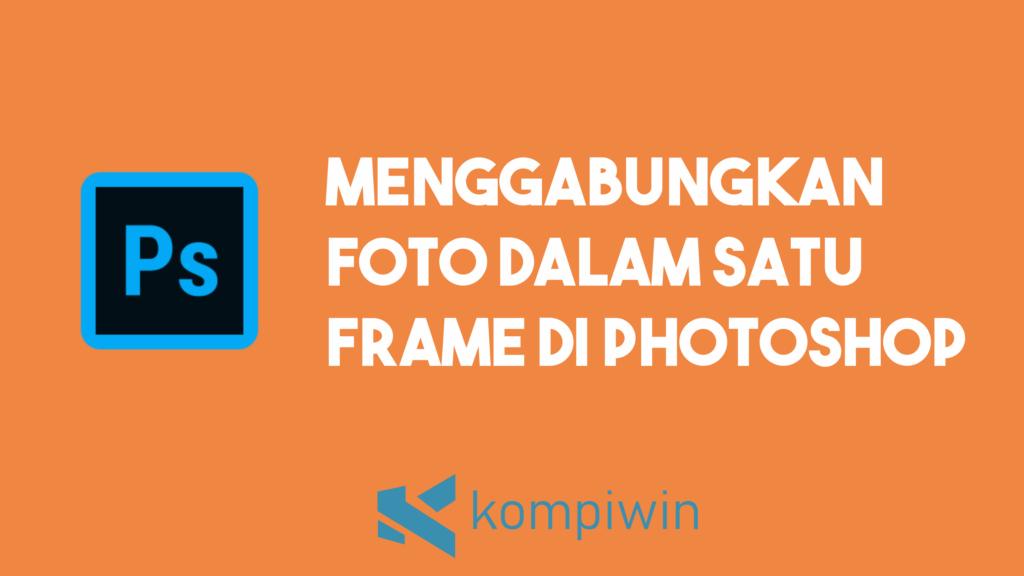 Cara Menggabungkan Foto Dalam Satu Frame Dengan Photoshop 4