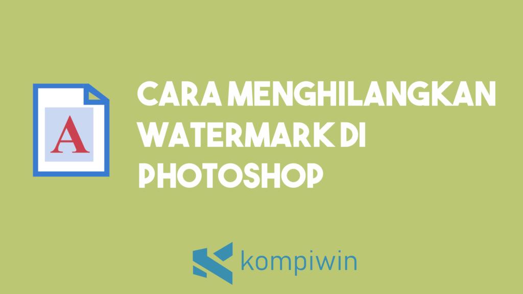 Cara Menghilangkan Watermark Di Photoshop 5