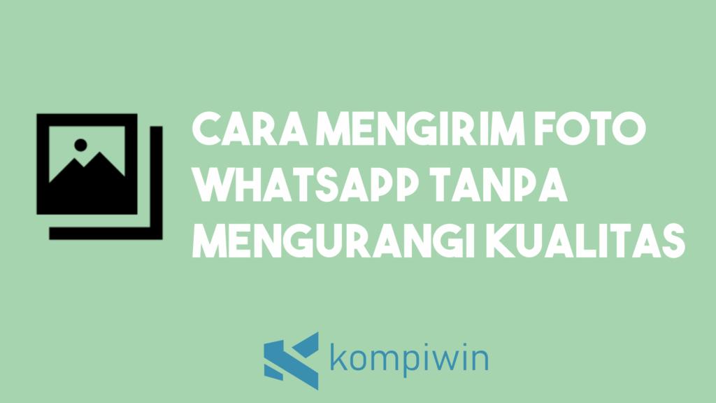 Cara Mengirim Foto WhatsApp Tanpa Mengurangi Kualitas 4