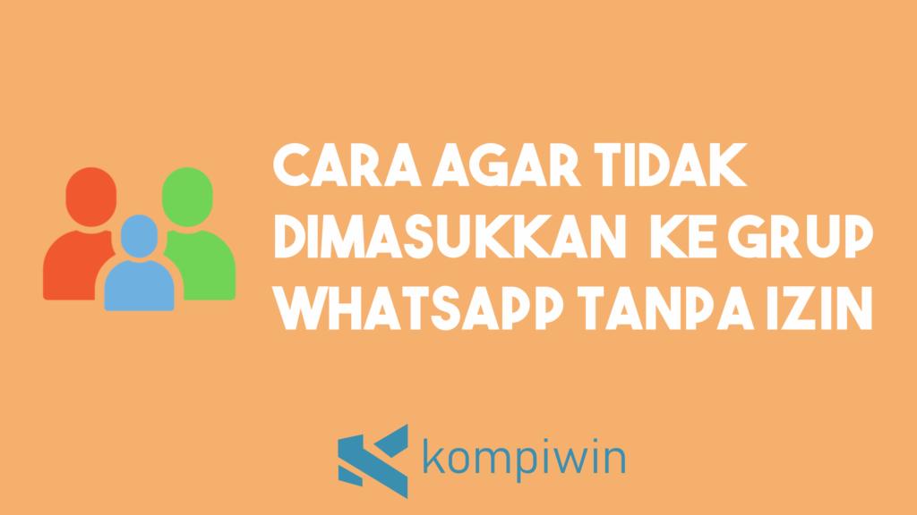 Cara Agar Tidak Dimasukkan Ke Grup WhatsApp Tanpa Izin 4