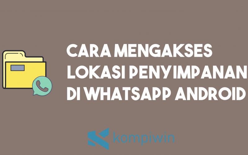 Cara Mengakses Lokasi Penyimpanan Media Di WhatsApp Android 4