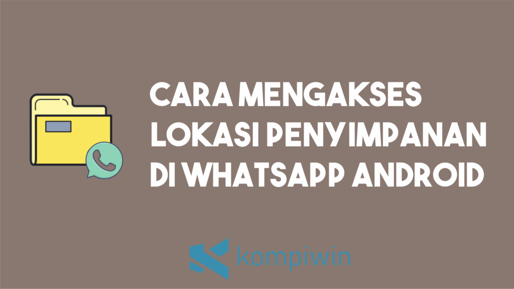 Cara Mengakses Lokasi Penyimpanan Media Di WhatsApp Android 7