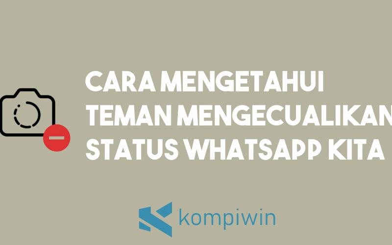 Cara Mengetahui Teman Yang Mengecualikan Status WhatsApp Kita 5