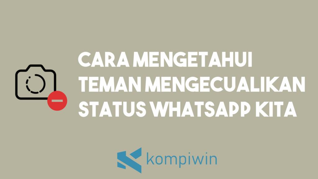 Cara Mengetahui Teman Yang Mengecualikan Status WhatsApp Kita 9