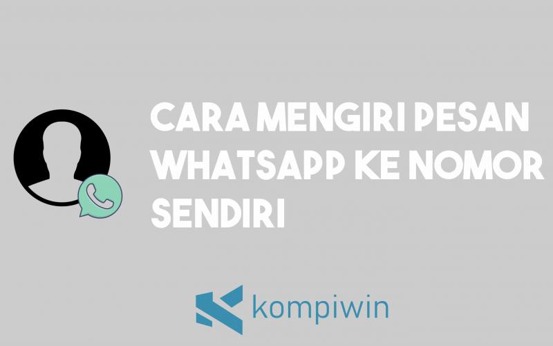 Cara Mengirim Pesan Whatsapp Ke Nomor Sendiri 1