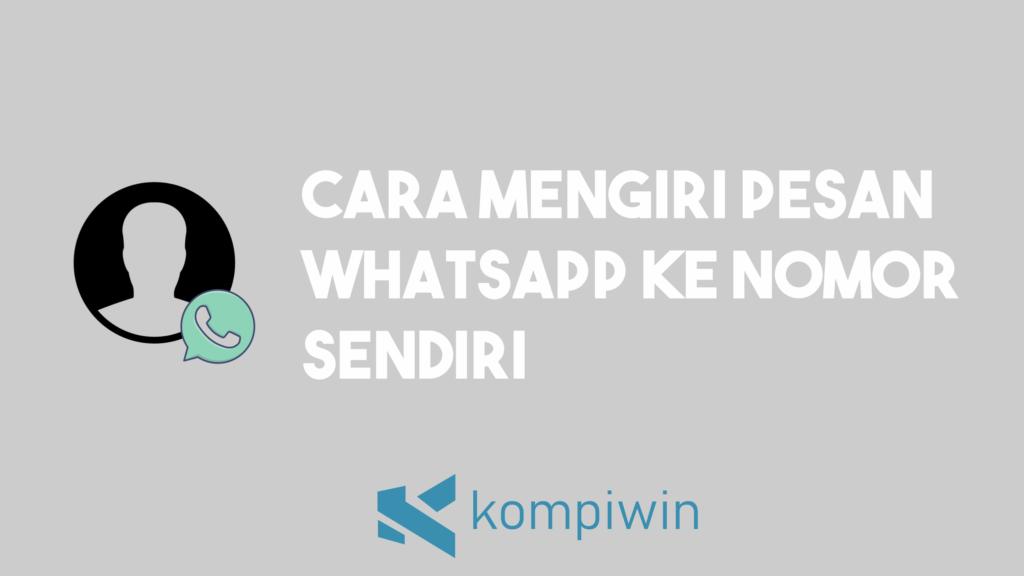 Cara Mengirim Pesan WhatsApp Ke Nomor Sendiri 10