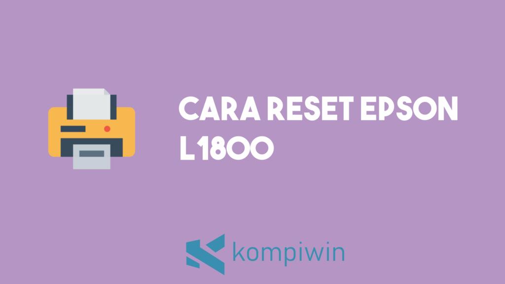 Cara Reset Epson L1800 9