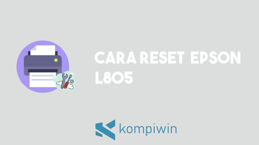 Cara Reset Epson L805 7