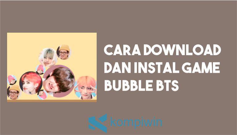 Cara Download dan Instal Bubble BTS