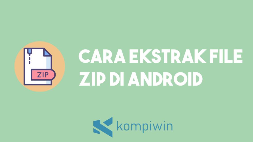 Cara Ekstrak File Zip Di Android 10