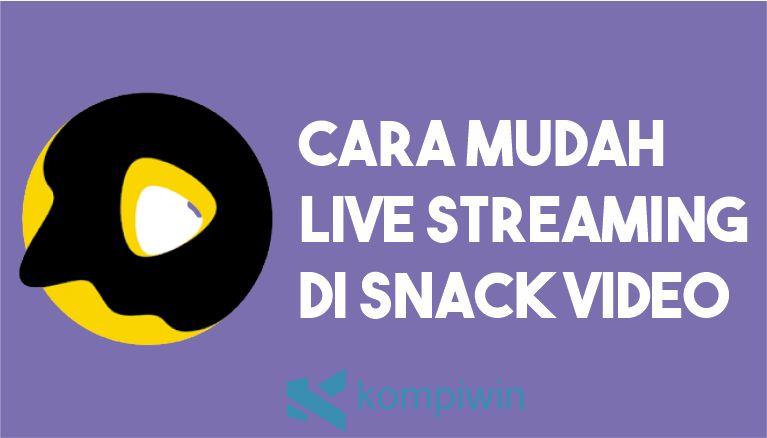 Cara Live Streaming di Snack Video