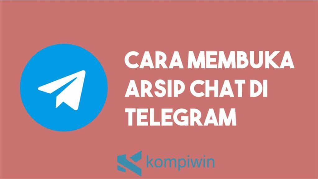 Cara Membuka Arsip Chat Telegram