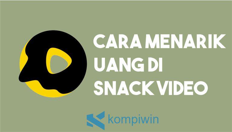 Cara Menarik Uang di Snack Video 7