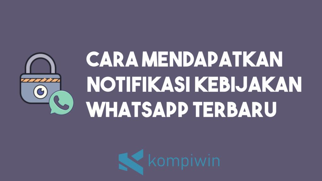 Cara Mendapatkan Notifikasi Kebijakan Whatsapp Terbaru 8
