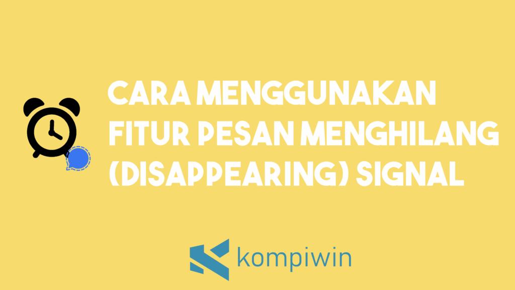 Cara Menggunakan Fitur Pesan Menghilang (Disappearing) Signal