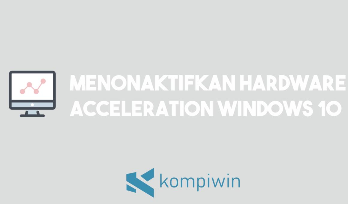 Cara Menonaktifkan Hardware Acceleration Windows 10 1