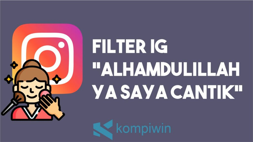 "Filter IG ""Alhamdulillah Ya Saya Cantik"""