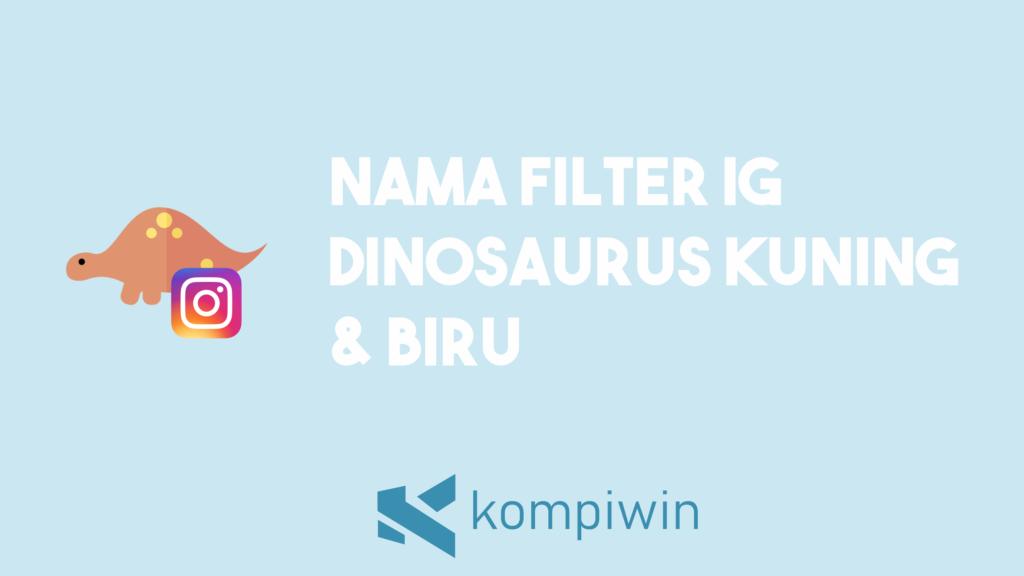 Nama Filter IG Dinosaurus Kuning Dan Biru 7