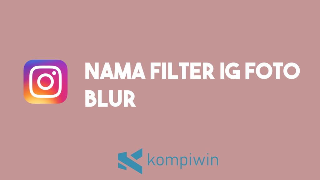 Nama Filter IG Foto Blur 5