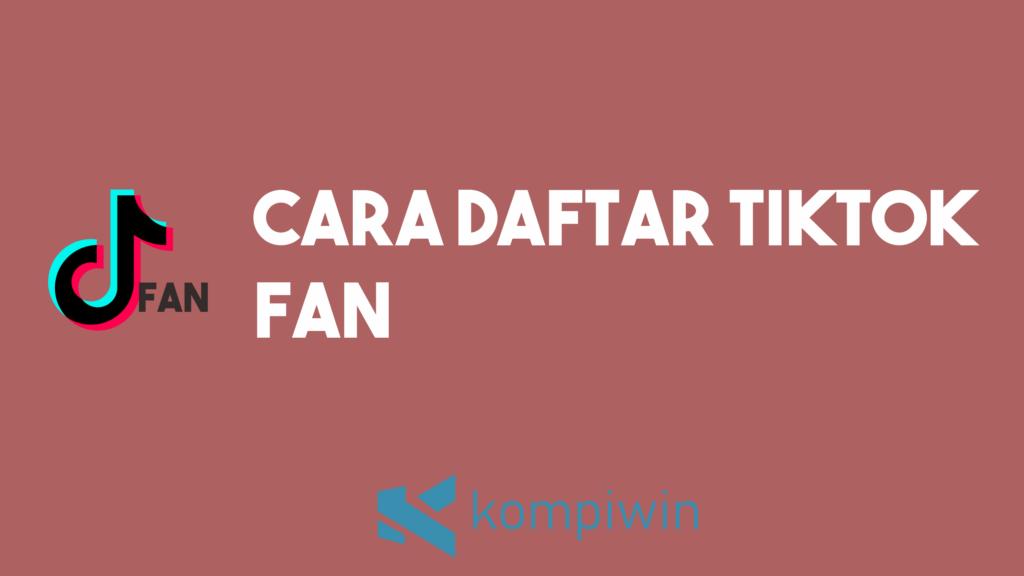 Cara Daftar TikTok Fan 1